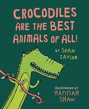 CROCODILES ARE THE BEST ANIMALS OF ALL! by Sean Taylor