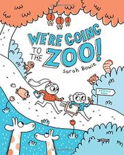 WE'RE GOING TO THE ZOO! by Sarah Bowie