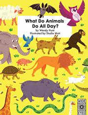 WHAT DO ANIMALS DO ALL DAY? by Wendy Hunt