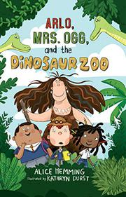 ARLO, MRS. OGG, AND THE DINOSAUR ZOO by Alice Hemming