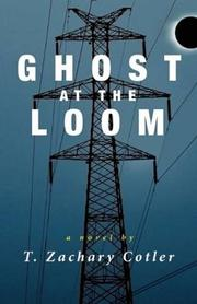 GHOST AT THE LOOM by T. Zachary Cotler