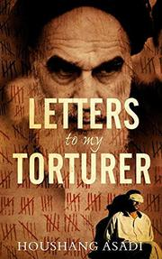 LETTERS TO MY TORTURER by Houshang Asadi