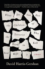 WHAT DO YOU BUY THE CHILDREN OF THE TERRORIST WHO TRIED TO KILL YOUR WIFE? by David Harris-Gershon
