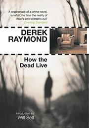 HOW THE DEAD LIVE by Derek Raymond
