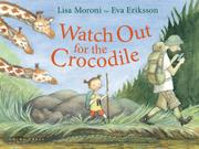 WATCH OUT FOR THE CROCODILE by Lisa Moroni