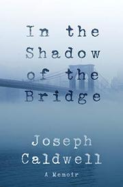 IN THE SHADOW OF THE BRIDGE by Joseph Caldwell