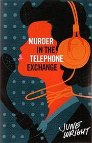 MURDER IN THE TELEPHONE EXCHANGE by June Wright