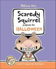 SCAREDY SQUIRREL PREPARES FOR HALLOWEEN by Mélanie Watt