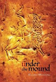 UNDER THE MOUND by Cynthia Heinrichs