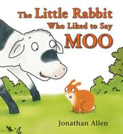 THE LITTLE RABBIT WHO LIKED TO SAY MOO by Jonathan Allen