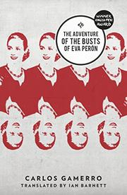 THE ADVENTURE OF THE BUSTS OF EVA PERÓN by Carlos Gamerro