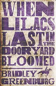 WHEN LILACS LAST IN THE DOORYARD BLOOMED by Bradley Greenburg