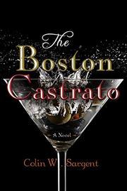 THE BOSTON CASTRATO by Colin W Sargent