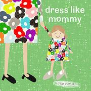 DRESS LIKE MOMMY by Lisa Stickley