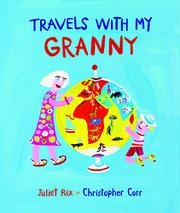 TRAVELS WITH MY GRANNY by Juliet Rix