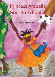 PRINCESS ARABELLA GOES TO SCHOOL by Mylo Freeman