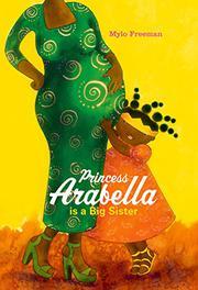 PRINCESS ARABELLA IS A BIG SISTER by Mylo Freeman