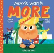 MORRIS WANTS MORE by Joshua  Seigal
