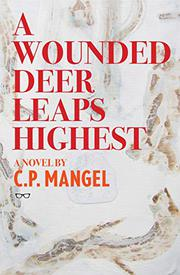 A WOUNDED DEER LEAPS HIGHEST by C.P. Mangel