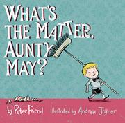 WHAT'S THE MATTER, AUNTY MAY? by Peter Friend