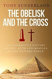 THE OBELISK AND THE CROSS by Tony Sunderland