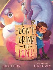 DON'T DRINK THE PINK by B.C.R. Fegan
