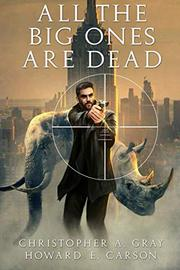 ALL THE BIG ONES ARE DEAD by Christopher A.  Gray