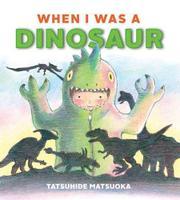 WHEN I WAS A DINOSAUR by Tatsuhide Matsuoka