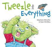 TWEEZLE INTO EVERYTHING by Stephanie McLellan