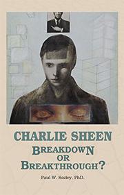 Charlie Sheen: Breakdown or Breakthrough? by Paul W. Koziey