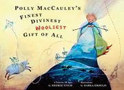 POLLY MACCAULEY'S FINEST, DIVINEST, WOOLLIEST GIFT OF ALL by Sheree Fitch