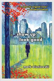 SHOW UP, LOOK GOOD by Mark Wisniewski