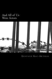 AND ALL OF US WERE ACTORS by Gustavo Gac-Artigas