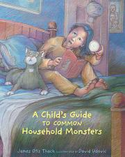 A CHILD'S GUIDE TO COMMON HOUSEHOLD MONSTERS by James Otis Thach