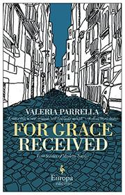 FOR GRACE RECIEVED by Valeria Parrella