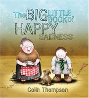 THE BIG LITTLE BOOK OF HAPPY SADNESS by Colin Thompson