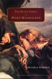 THE SECRET GOSPEL OF MARY MAGDALENE by Michèle Roberts