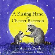 A KISSING HAND FOR CHESTER RACCOON by Audrey Penn