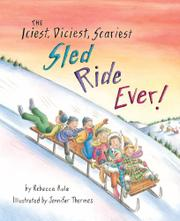 THE ICIEST, DICIEST, SCARIEST SLED RIDE EVER! by Rebecca Rule