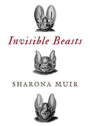 INVISIBLE BEASTS by Sharona Muir