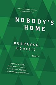 NOBODY'S HOME by Dubravka Ugresic