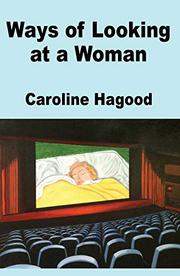 WAYS OF LOOKING AT A WOMAN by Caroline  Hagood