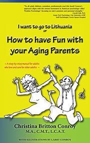 I WANT TO GO TO LITHUANIA OR HOW TO HAVE FUN WITH YOUR AGING PARENTS by Christina  Britton Conroy