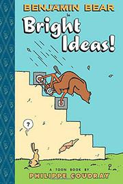 BENJAMIN BEAR IN BRIGHT IDEAS! by Philippe Coudray