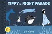 TIPPY AND THE NIGHT PARADE by Lilli Carré