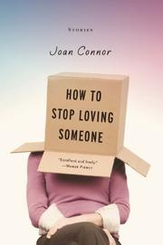 HOW TO STOP LOVING SOMEONE by Joan Connor