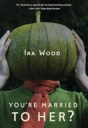 YOU'RE MARRIED TO HER? by Ira Wood