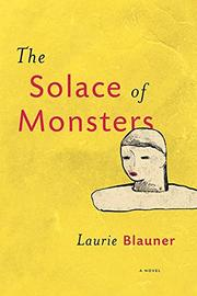 THE SOLACE OF MONSTERS by Laurie   Blauner