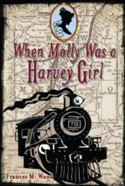 WHEN MOLLY WAS A HARVEY GIRL by Frances M. Wood