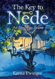 THE KEY TO NEDE by Karisa Ewinger